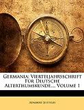 Germania: Vierteljahrsschrift Für Deutsche Alterthumskunde..., Volume 1, Adalbert Jeitteles, 1142353044