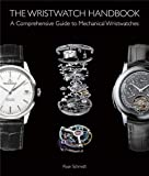 The Wristwatch Handbook: A Comprehensive Guide to