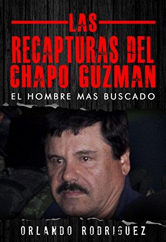 Descargar Libro El Chapo Guzman: Las Recapturas Orlando Rodriguez