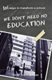 We Don't Need No Education: 101 Ways to Transform a School