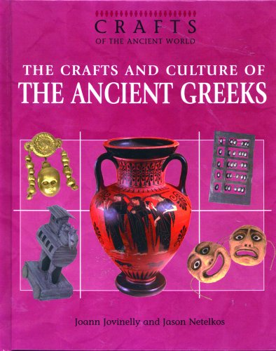 The Crafts and Culture of the Ancient Greeks (Crafts of the Ancient World)