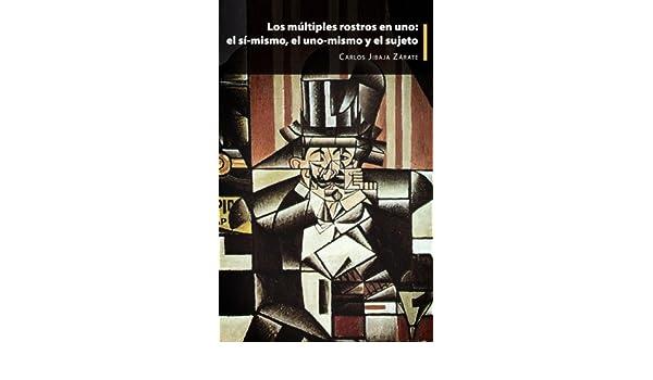 Los múltiples rostros en uno: el sí-mismo, el uno-mismo y el sujeto (Spanish Edition) - Kindle edition by Carlos Jibaja Zárate.