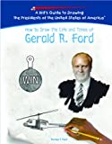 How to Draw the Life and Times of Gerald R. Ford, Michael F. Plaut, 1404230149