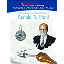 How to Draw the Life and Times of Gerald R. Ford (Kid's Guide to Drawing the Presidents of the United States o)