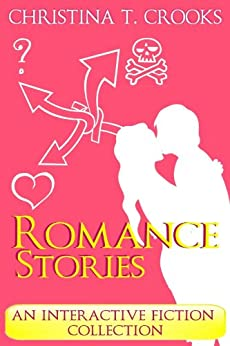 Romance Stories - An Interactive Fiction Collection by [Crooks, Christina T.]