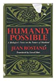 Humanly Possible; a Biologist's Notes on the Future of Mankind, Jean Rostand, 0841501777