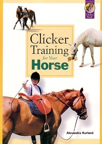 clicker training for your horse alexandra kurland 9781890948351 rh amazon com