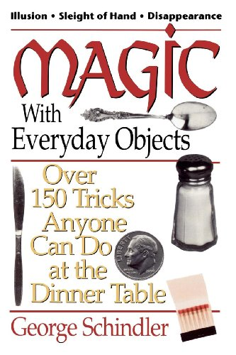 Magic with Everyday Objects: Over 150 Tricks Anyone Can Do at the Dinner Table
