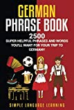 German Phrasebook: 2500 Super Helpful Phrases and Words You ll Want for Your Trip to Germany