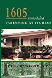 1605 Remodeled, Parenting at Its Best, S. P. Crawford, 1934246336
