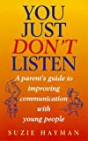 img - for You Just Don't Listen: Parent's Guide to Talking to Teenagers book / textbook / text book