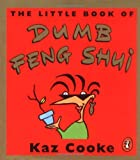 The Little Book of Dumb Feng Shui, Kaz Cooke, 0140290710