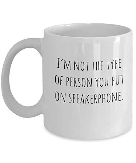 amazon com i m not the type of person you put on speakerphone