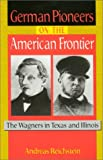 German Pioneers on the American Frontier, Andreas V. Reichstein, 1574411349