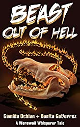 Beast Out Of Hell (A Werewolf Whisperer Novella Book 2)