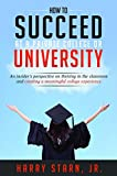 How to Succeed at a Private College or University: An insider's perspective on thriving in the classroom and creating a meaningful college experience