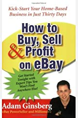 By Adam Ginsberg How to Buy, Sell, and Profit on eBay: Kick-Start Your Home-Based Business in Just Thirty Days (1st Collins Lifestyle Ed) Paperback