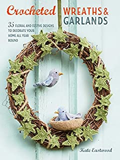 Book Cover: Crocheted Wreaths and Garlands: 35 floral and festive designs to decorate your home all year round
