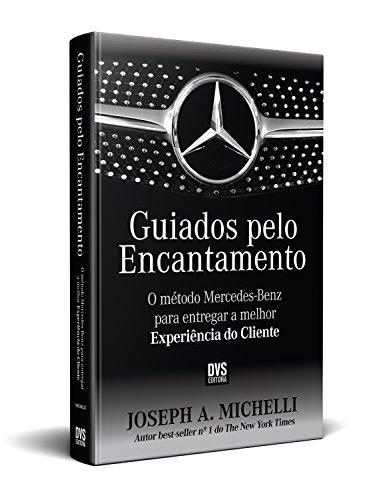 Guiados Pelo Encantamento. O Método Mercedes-Benz Para Entregar a Melhor Experiência do Cliente