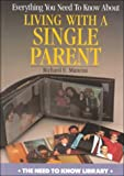 Everything You Need to Know about Living with a Single Parent, Richard E. Mancini, 0823930394