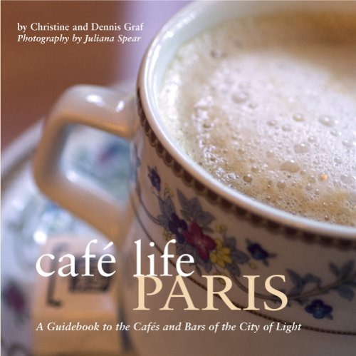 Café Life Paris: A Guidebook to the Cafes and Bars of the City of Light