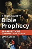 A Concise Guide to Bible Prophecy, Stan Guthrie, 080101509X
