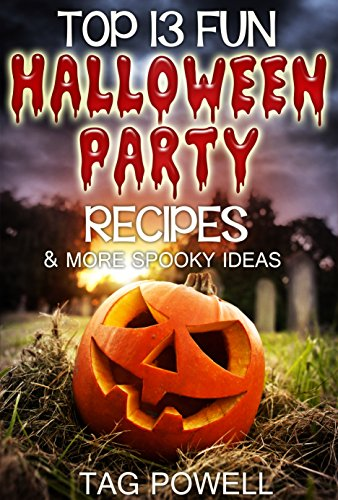 TOP 13 FUN HALLOWEEN PARTY RECIPES AND MORE SPOOKY IDEAS (Cook-Tonight Holiday Series Book 1) -
