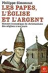 Les papes, l'Eglise et l'argent : Histoire économique du christianisme des origines à nos jours par Simonnot