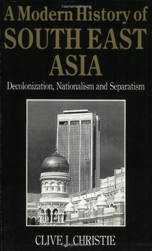 A Modern History of Southeast Asia: Decolonization, Nationalism and Separatism
