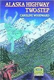 Alaska Highway Two-Step, Caroline Woodward, 0919591728
