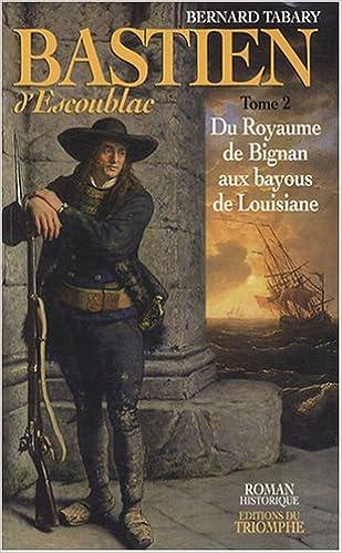 Télécharger en ligne Bastien d'Escoublac, Tome 2 : Du royaume de Bignan aux bayous de Louisiane epub pdf