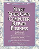 img - for Start Your Own Computer Repair Business/Book and Disk (Entrepreneurial PC Series) book / textbook / text book