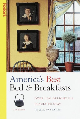 America's Best Bed & Breakfasts : Over 1,600 Delightful Places to Stay in All 50 States