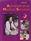 Your Career in Administrative Medical Services, Weiss, Roberta C., 0721660770