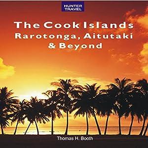 The Cook Islands: Rarotonga, Aitutaki & Beyond Audiobook