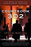 Front cover for the book Courtroom 302: A Year Behind the Scenes in an American Criminal Courthouse by Steve Bogira