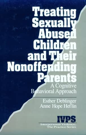 Treating Sexually Abused Children and Their Nonoffending Parents: A Cognitive Behavioral Approach (Interpersonal Violence: The Practice Series)