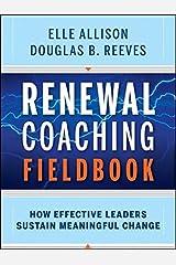 Renewal Coaching Fieldbook: How Effective Leaders Sustain Meaningful Change Paperback