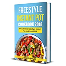 Freestyle 2018: Freestyle Instant Pot Cookbook 2018: The Ultimate Freestyle Instant Pot Cookbook 2018 (Freestyle Cookbook 1)
