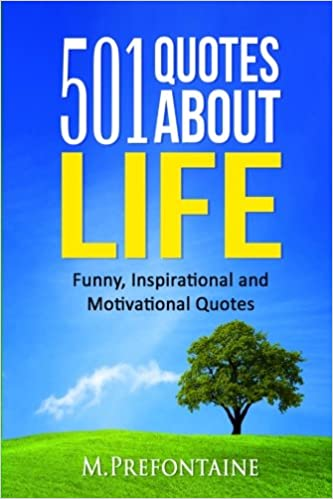 501 Quotes About Life Funny Inspirational And Motivational