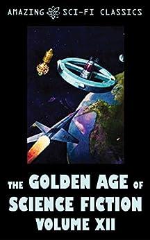 The Golden Age of Science Fiction - Volume XII by [Evelyn E. Smith, Roger Dee, Ross Rocklynne, Jim Harmon, J.F. Bone, Robert Abernathy, C.L. Moore, Walter Bupp, Edmond Hamilton, Algis Budrys, Mark Clifton]