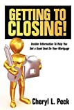 Getting to Closing!: Insider Information To Help You Get a Good Deal On Your Mortgage