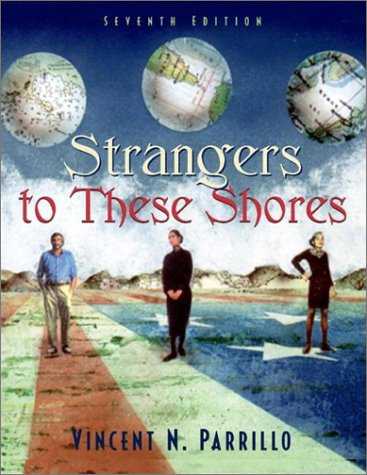 Strangers to These Shores: Race and Ethnic Relations in the United States (7th Edition)