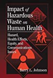 Impact of Hazardous Waste on Human Health, Johnson, Barry L., 1566704472