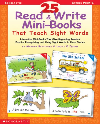 (25 Read & Write Mini-Books That Teach Sight Words: Interactive Mini-Books That Give Beginning Readers Practice Recognizing and Using Sight Words in Cloze Stories)