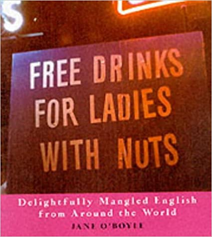 Book Free Drinks for Ladies with Nuts: Delightfully Mangled English from Around the World
