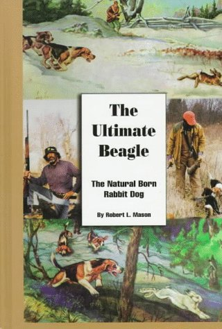 The Ultimate Beagle: The Natural Born Rabbit Dog by Example Product Brand