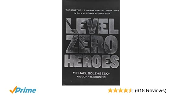 Level Zero Heroes: The Story of U.S. Marine Special Operations in Bala Murghab, Afghanistan Michael