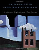 Object-Oriented Reengineering Patterns (The Morgan Kaufmann Series in Software Engineering and Programming)
