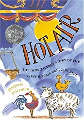 Hot Air: The Mostly True Story of the First Hot-air Balloon Ride (Caldecott Honor Book)